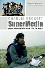 Supermedia : Saving Journalism So it Can Save the World - Charlie Beckett