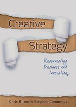 Creative Strategy : Reconnecting Business and Innovation - Chris Bilton