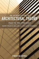 An Introduction to Architectural Theory : 1968 to the Present - Harry Francis Mallgrave