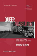 Queer Visibilities : Space, Identity and Interaction in Cape Town - Andrew Tucker