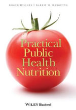 Practical Public Health Nutrition : 1st Edition - Roger Hughes