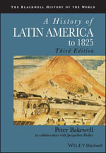 A History of Latin America to 1825 : Blackwell History of the World - Peter Bakewell