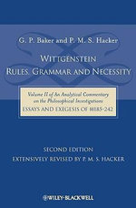 Wittgenstein: Analytical Commentary on the Philosophical Investigations, Essays and Exegesis 185-242 v. 2 : Rules, Grammar and Necessity - G. P. Baker