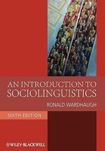 An Introduction to Sociolinguistics : Blackwell Textbooks in Linguistics - Ronald Wardhaugh