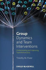 Group Dynamics and Team Interventions : Understanding and Improving Team Performance - Timothy M. Franz