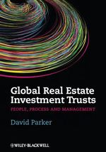 Global Real Estate Investment Trusts : People, Process and Management - David Parker