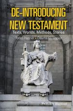 De-Introducing the New Testament : Texts, Worlds, Methods, Stories - Todd Penner