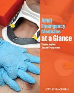 Adult Emergency Medicine at a Glance : At a Glance Medical Reference - Thomas Hughes