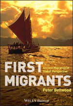 First Migrants : Ancient Migration in Global Perspective - Peter Bellwood