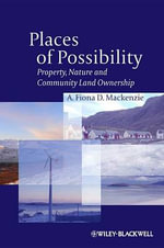 Places of Possibility : Property, Nature and Community Land Ownership - A. Fiona D. MacKenzie