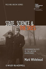 State, Science and the Skies : Governmentalities of the British Atmosphere - Mark Whitehead