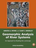 Geomorphic Analysis of River Systems : An Approach to Reading the Landscape - Kirstie A. Fryirs