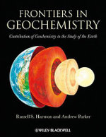 Frontiers in Geochemistry : Contribution of Geochemistry to the Study of the Earth - Russell Harmon