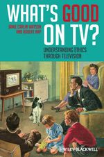 What's Good on TV? : Understanding Ethics Through Television - Robert Arp