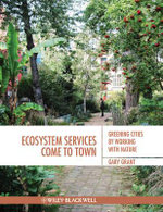Ecosystem Services Come to Town : Greening Cities by Working with Nature - Gary Grant
