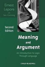 Meaning and Argument : An Introduction to Logic Through Language - Ernest LePore