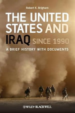 The United States and Iraq Since 1990 : A Brief History with Documents - Robert K. Brigham