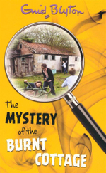 The Mystery of the Burnt Cottage : Mystery # 1 - Enid Blyton