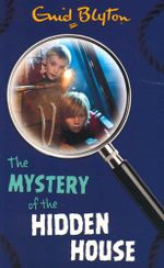 The Mystery of the Hidden House : Mystery #6 - Enid Blyton
