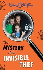 Mystery of the Invisible Thief (08) :  The Mystery of the Invisible Thief - Enid Blyton