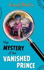 The Mystery of the Vanished Prince : Mystery : Book 9 - Enid Blyton