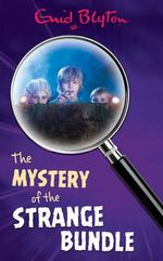 The Mystery of the Strange Bundle : Mystery : Book 10 - Enid Blyton