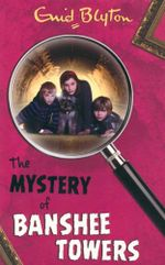 The Mystery of the Banshee Towers : Mystery : Book 15 - Enid Blyton