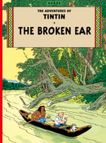 The Broken Ear : The Adventures of Tintin Series : Book 6 -  Herge