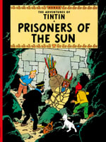 Prisoners of the Sun : The Adventures of Tintin Series : Book 14 - Herge