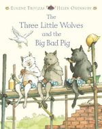 Three Little Wolves and the Big Bad Pig - Eugene Trivizas