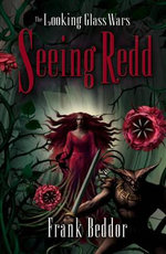 Seeing Redd : The Looking Glass Wars #2 - Frank Beddor