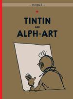 Tintin and Alph Art : The Adventures of Tintin Series : Book 24 - Herge