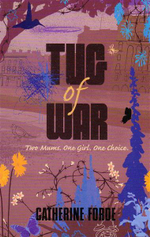 Tug of War : Two Mums. One Girl. One Choice. - Catherine Forde