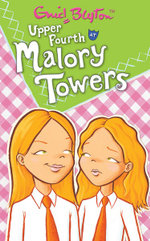 Upper Fourth at Malory Towers : Book 4 - Enid Blyton