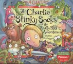 Sir Charlie Stinky Socks and the Really Big Adventure : Sir Charlie Stinky Socks - Kristina Stephenson