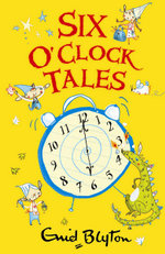 Six O'Clock Tales : O'Clock Tales Ser. - Enid Blyton
