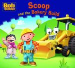 Scoop and the Bakery Build : Bob the Builder Book 11 - Pulsar