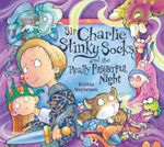 Sir Charlie Stinky Socks and the Really Frightful Night : Sir Charlie Stinky Socks - Kristina Stephenson