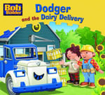 Dodger and the Dairy Delivery : Bob the Builder Book 14