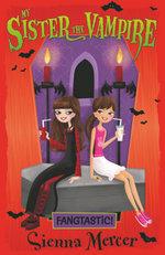 My Sister The Vampire 2: Fangtastic! :  Fangtastic! - Sienna Mercer