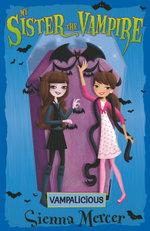 My Sister The Vampire #4: Vampalicious :  Vampalicious - Sienna Mercer
