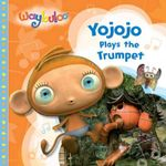 Yojojo Plays the Trumpet : Waybuloo Series