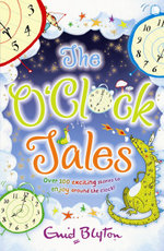 The O'Clock Tales  (4-books-in-1) : Five O'Clock Tales, Six O'Clock Tales, Seven O'Clock Tales, Eight O'Clock Tales - Enid Blyton