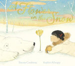 A Flower in the Snow - Tracey Corderoy