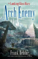 The Looking Glass Wars : Arch Enemy - Frank Beddor