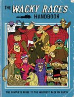 The Wacky Races Handbook : The Complete Guide to the Wackiest Race on Earth