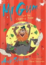 Mr Gum and the Cherry Tree : Mr Gum Series : Book 7 - Andy Stanton