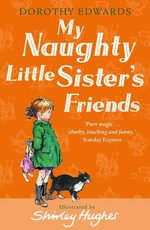 My Naughty Little Sister's Friends : My Naughty Little Sister Ser. - Dorothy Edwards