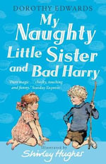 My Naughty Little Sister and Bad Harry : My Naughty Little Sister Ser. - Dorothy Edwards