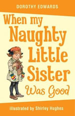 When My Naughty Little Sister Was Good - Dorothy Edwards